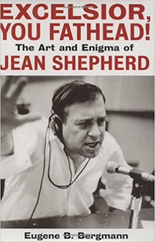 Excelsior, You Fathead!: The Art and Enigma of Jean Shepherd ...