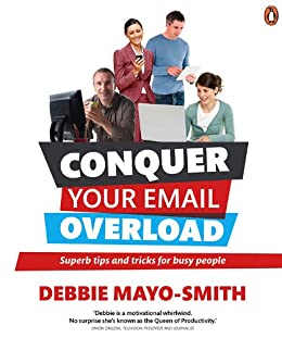 Conquer Your Email Overload: Super Tips and Tricks for Busy People by [Mayo-Smith, Debbie]