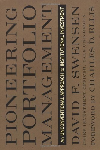 (Pioneering Portfolio Management: An Unconventional Approach to Institutional Investment)