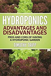 Hydroponics Advantages and Disadvantages: Pros and Cons of Having a Hydroponic Garden (English Edition)