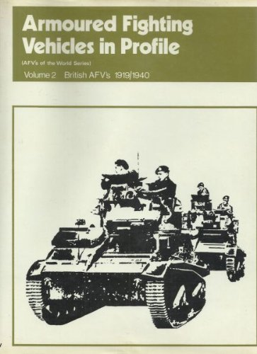 Armoured Fighting Vehicles in Profile Volume 2: British AFV's 1919--1940
