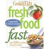 Cooking Light Fresh Food Fast: 280 Incredibly Flavorful 5-Ingredient 15-Minute Recipes
