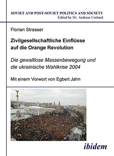 Zivilgesellschaftliche Einflüsse auf die Orange Revolution: Die gewaltlose Massenbewegung und die ukrainische Wahlkrise 2004