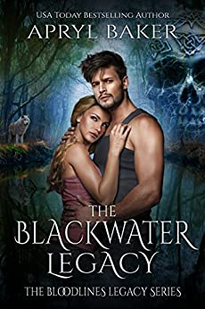 The Blackwater Legacy (The Bloodlines Legacy Series Book 2) by [Baker, Apryl]