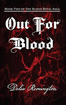 Out For Blood: Book Two of The Blood Royal Saga by [Remington, Delia]