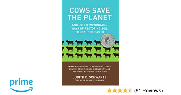 Cows save the planet and other improbable ways of restoring soil to cows save the planet and other improbable ways of restoring soil to heal the earth judith d schwartz laura jorstad gretel ehrlich 8601400514412 fandeluxe Images