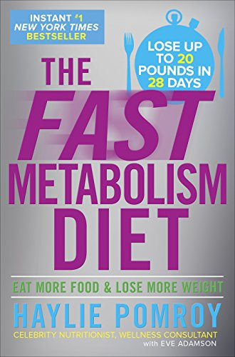 The Fast Metabolism Diet: Eat More Food and Lose More Weight (10 Best Things To Eat To Lose Weight)