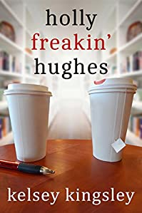 Holly Freakin' Hughes by Kelsey Kingsley ebook deal