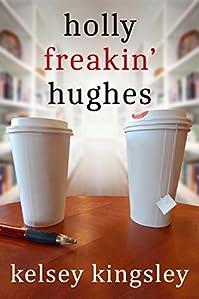 Holly Freakin' Hughes by Kelsey Kingsley ebook deal