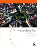 Planning Europe's Capital Cities : Aspects of Nineteenth-Century Urban Development, Hall, Thomas, 0415552494