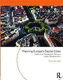 Planning Europe's Capital Cities : Aspects of Nineteenth-Century Urban Development, Hall, Thomas, 0415552494
