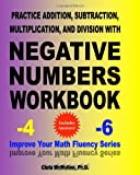 Practice Addition, Subtraction, Multiplication, and Division with Negative Numbers Workbook, Chris McMullen, 1451547609