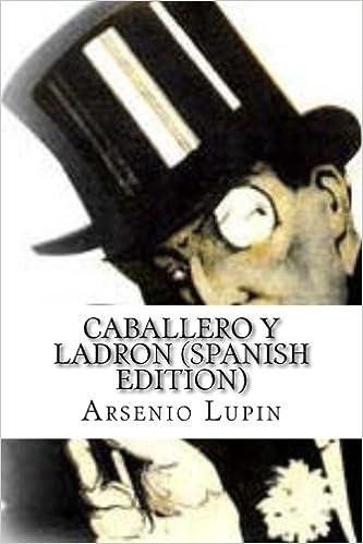 Arsenio Lupin, Caballero y Ladron (Spanish Edition): Maurice Leblanc: 9781530869053: Amazon.com: Books