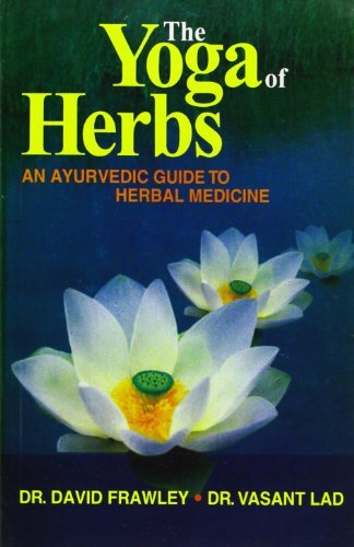 (The Yoga of Herbs: An Ayurvedic Guide to Herbal Medicine)