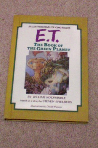 E.T. The Book of The Green Planet -- An Illustrated Novel for Young Readers by William Kotzwinkle based on a story by Steven Spielberg with Illustrations by David Wiesner -- Berkley Edition 1985
