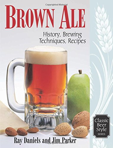 Brown Ale: History, Brewing Techniques, Recipes (Classic Beer Style Series, 14)