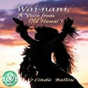Wai-nani: A Voice from Old Hawai'i Audiobook by Linda Ballou Narrated by Christine Padovan