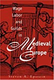 Wage Labor and Guilds in Medieval Europe, Steven A. Epstein, 0807844985