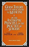 Germ Theory and Its Applications to Medicine and on the Antiseptic Principle of the Practice of Surgery