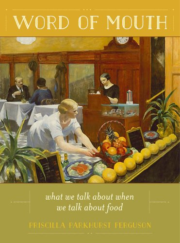 Word of Mouth: What We Talk About When We Talk About Food (California Studies in Food and Culture)