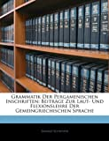 Grammatik der Pergamenischen Inschriften, Eduard Schwyzer, 114176427X