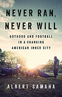 Book Cover: Never Ran, Never Will: Boyhood and Football in a Changing American Inner City