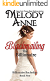 Blackmailing The Billionaire: Billionaire Bachelors - Book Five