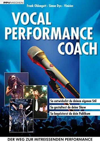 Vocal Performance Coach: So entwickelst du deinen eigenen Stil. So gestaltest du deine Show. So begeisterst du dein Publikum