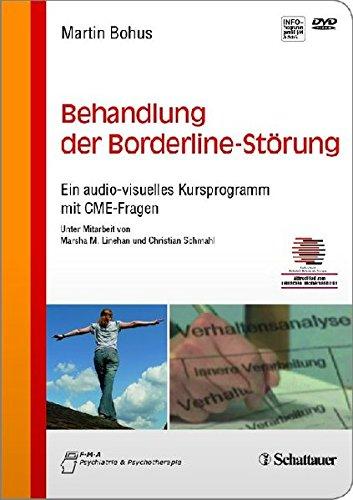 Behandlung der Borderline-Störung: Ein audio-visuelles Kursprogramm mit CME-Fragen - Unter Mitarbeit von Marsha M. Linehan und Christian Schmahl