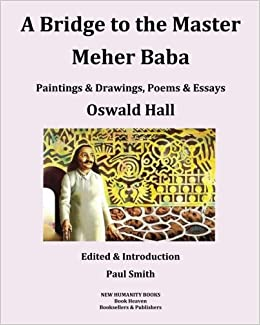 A Bridge to the MasterMeher BabaPaintings & Drawings, Poems & Essays