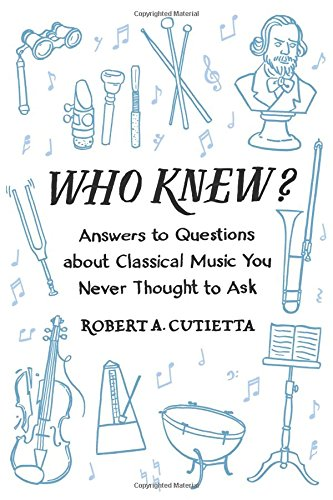 Download Who Knew?: Answers to Questions about Classical Music you Never Thought to Ask ebook
