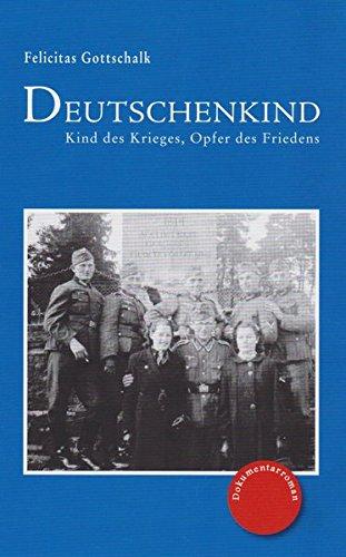 Deutschenkind: Kind des Krieges, Opfer des Friedens