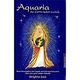 Aquaria - die Göttin kehrt zurück: Neue Einblicke und Botschaften durch Engel und Sternenmenschen in eine ganz andere Zukunft