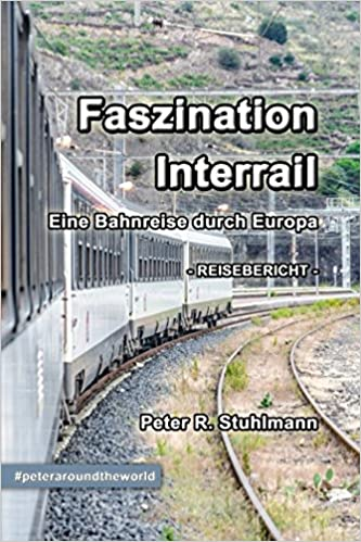 Faszination Interrail Eine Bahnreise Durch Europa German Edition