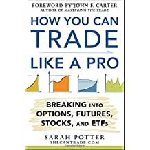 How You Can Trade Like a Pro: Breaking into Options, Futures, Stocks, and ETFs by Potter, Sarah 1st edition (2014) Hardcover