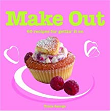 Make Out: 60 Recipes for Gettin' it on by Tonia George (2005-04-24)