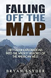 Falling Off The Map: Fifty-Four Explorations into the Wildest Reaches of the American West (Off The Map Adventures) (Volume 3)