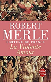 Fortune de France 05 : La violente amour, Merle, Robert