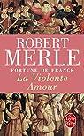 Fortune de France, tome 5 : La violente amour par Merle