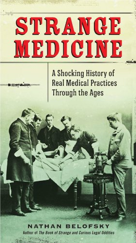 Strange Medicine: A Shocking History of Real Medical Practices Through the Ages by [Belofsky, Nathan]