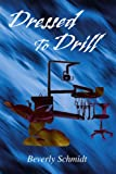 Dressed to Drill, Beverly Schmidt, 0595325602