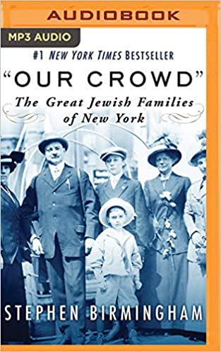 "Stephen Birmingham - ""our Crowd"": The Great Jewish Families Of New York"