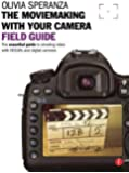 The Moviemaking with Your Camera Field Guide: The Essential Guide to Shooting Video with HDSLRs and Digital Cameras (The Field Guide Series)