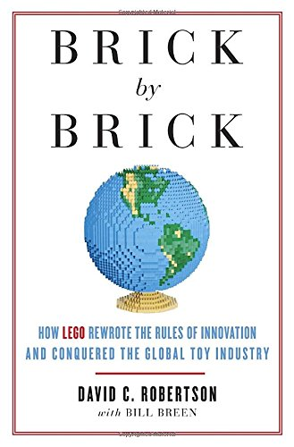 Brick by Brick: How LEGO Rewrote the Rules of Innovation and Conquered...