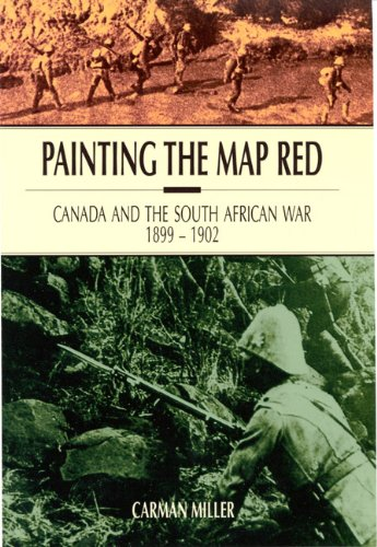 Painting the Map Red: Canada and the South African War, 1899-1902 (Canadian War Museum Historical Publicat)