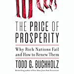 The Price of Prosperity: Why Rich Nations Fail and How to Renew Them | Todd G. Buchholz