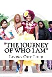 img - for The Journey of Who I am: Living Out Loud book / textbook / text book