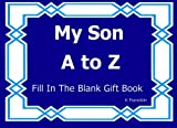 My Son A to Z Fill In The Blank Gift Book (A to Z Gift Books) (Volume 29)