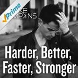 Harder Better Faster Stronger
