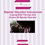Bipolar Disorder Uncovered: Coping with the Ups and Downs of Bipolar Disorder | Chris Right